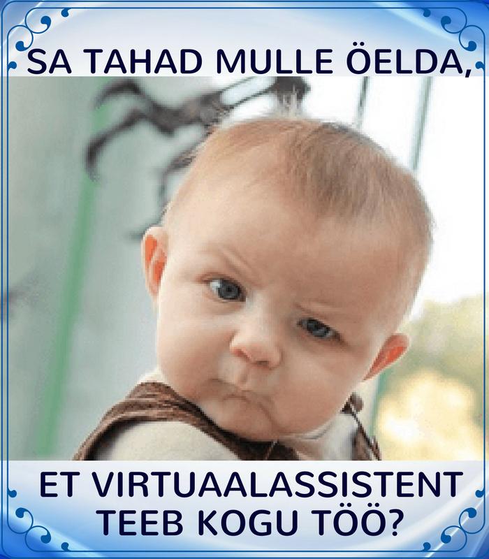 Sa tahad mulle öelda, et virtuaalassistent teeb kogu töö?